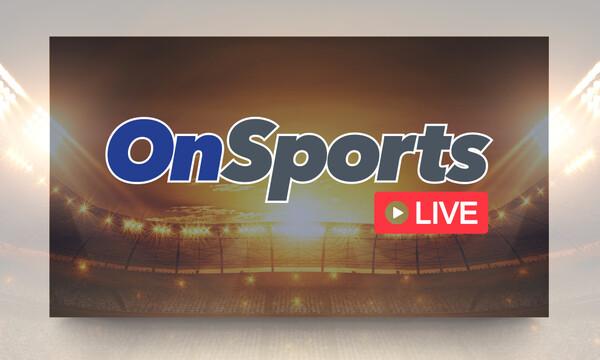 OnSports LIVE με Συρίγο, Γιαννούλη (video)
