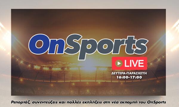OnSports LIVE: Δείτε ξανά την εκπομπή με Κοντό, Κυριακόπουλο (video)