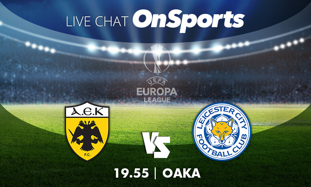 Live Chat ΑΕΚ-Λέστερ 1-2 (τελικό)